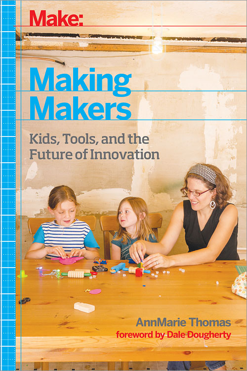 Making Makers - Kids, Tools, and the Future of Innovation